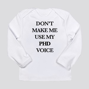 Don't Make Me Use My Ph Long Sleeve Infant T-Shirt