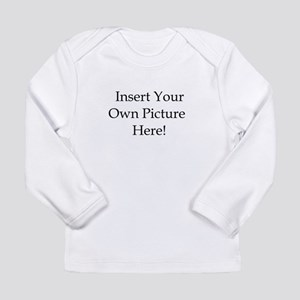 Upload your own picture Long Sleeve Infant T-Shirt