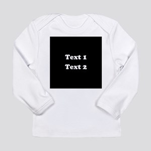 Custom Black and White Text. Long Sleeve Infant T-