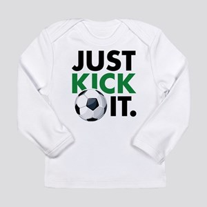 JUST KICK IT. Long Sleeve Infant T-Shirt