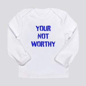 your not worthy Long Sleeve Infant T-Shirt
