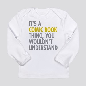 Its A Comic Book Thing Long Sleeve Infant T-Shirt
