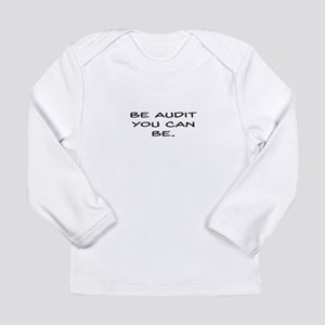 Be Audit You Can Be Long Sleeve T-Shirt
