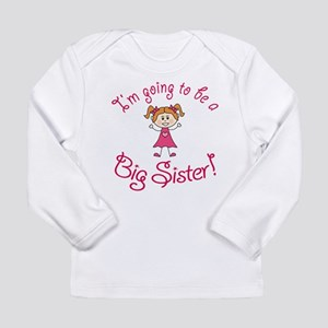 Im going to be a Big Sister! Long Sleeve T-Shirt