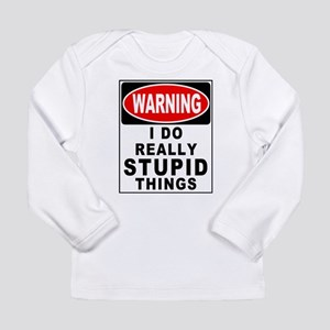 Stupid Things Long Sleeve Infant T-Shirt