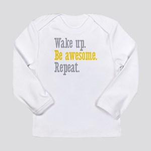 Wake Up Be Awesome Long Sleeve Infant T-Shirt