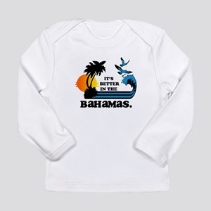 It's Better In The Bahamas Long Sleeve T-Shirt