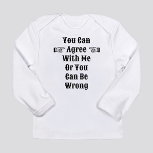 Agree Or Be Wrong Long Sleeve Infant T-Shirt