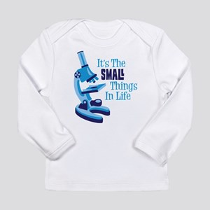 Its The SMALL Things In Life Long Sleeve T-Shirt