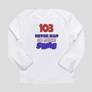 103 Never Had So Much S Long Sleeve Infant T-Shirt