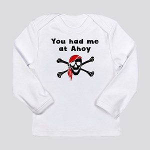 You Had Me At Ahoy Long Sleeve T-Shirt
