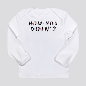'How You Doin'?' Long Sleeve Infant T-Shirt