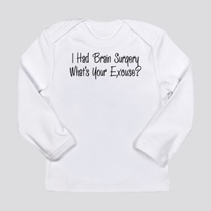 I had brain surgery whats your excuse Long Sleeve