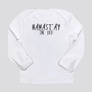 Namast'ay in bed Long Sleeve T-Shirt