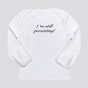 I'm Still Persisting Long Sleeve T-Shirt