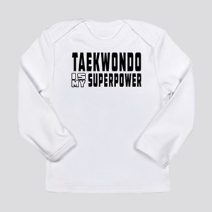 Taekwondo Is My Superpower Long Sleeve Infant T-Sh