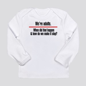 Were Adults. Make it Stop Long Sleeve Infant T-Shi