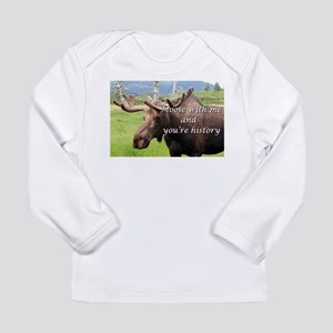 Moose with me and you're histo Long Sleeve T-Shirt