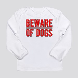 Beware of Dogs(White) Long Sleeve Infant T-Shirt