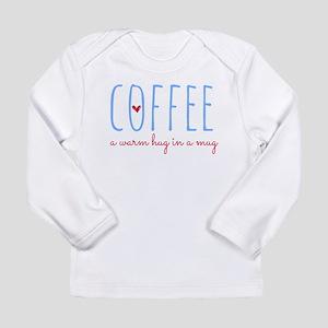 Coffee. A Warm Hug in a Mug. Long Sleeve T-Shirt