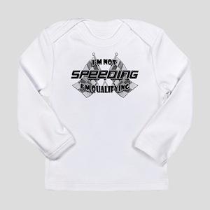 I'm Not Speeding Long Sleeve Infant T-Shirt