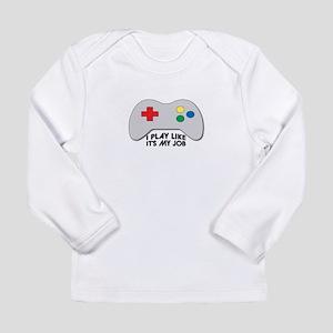 I Play Like Its My Job Long Sleeve T-Shirt