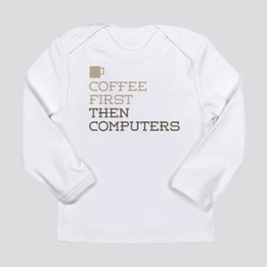 Coffee Then Computers Long Sleeve T-Shirt