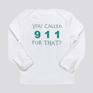YOU CALLED 911 Long Sleeve T-Shirt