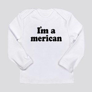 I'm American Long Sleeve Infant T-Shirt
