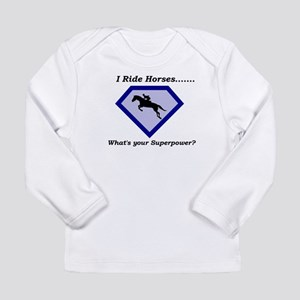 I Ride Horses...What's your Superpower Long Sleeve