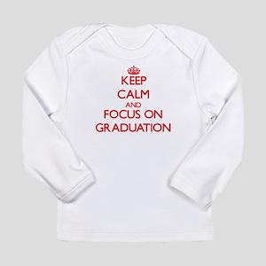 Keep Calm and focus on Graduation Long Sleeve T-Sh