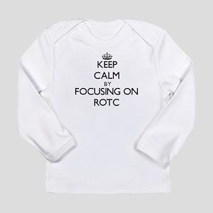 Keep Calm by focusing on Rotc Long Sleeve T-Shirt