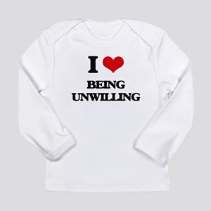 I love Being Unwilling Long Sleeve T-Shirt