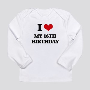 my 16th birthday Long Sleeve T-Shirt