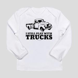 I Still Play With Trucks Long Sleeve T-Shirt