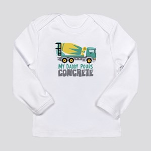 My Daddy Pours CONCRETE Long Sleeve T-Shirt