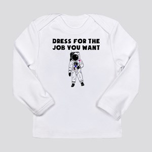 Dress For The Job You Want Long Sleeve T-Shirt
