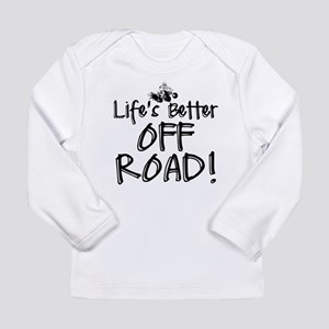 Lifes Better Off Road Long Sleeve T-Shirt