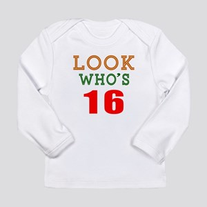 Look Who's 16 Birthday Long Sleeve Infant T-Shirt