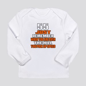 55 Just Remember Birthd Long Sleeve Infant T-Shirt