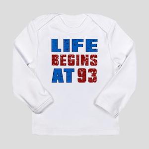 Life Begins At 93 Long Sleeve Infant T-Shirt