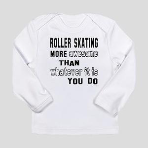 Roller Skating more awe Long Sleeve Infant T-Shirt