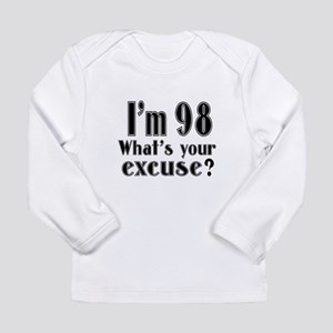I'm 98 What is your exc Long Sleeve Infant T-Shirt