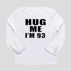 Hug Me I Am 93 Long Sleeve Infant T-Shirt