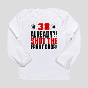 38 Already Shut The Fro Long Sleeve Infant T-Shirt