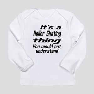 It Is Roller Skating Th Long Sleeve Infant T-Shirt