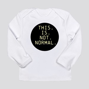 This is not normal Long Sleeve T-Shirt