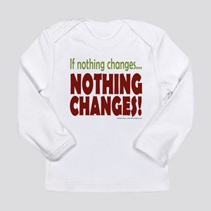 If Nothing Changes, Nothing Changes Long Sleeve T-