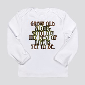 Grow Old Along With Me Long Sleeve Infant T-Shirt