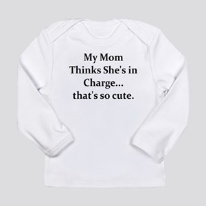 MY MOM THINKS SHE'S IN CHARGE Long Sleeve Infant T